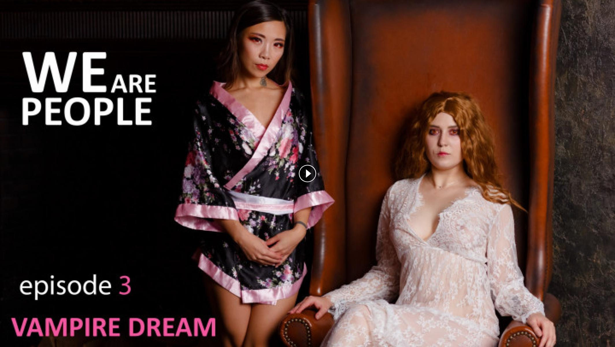 AsianDreamX - Ep.3 WE ARE PEOPLE. VAMPIRE DREAM